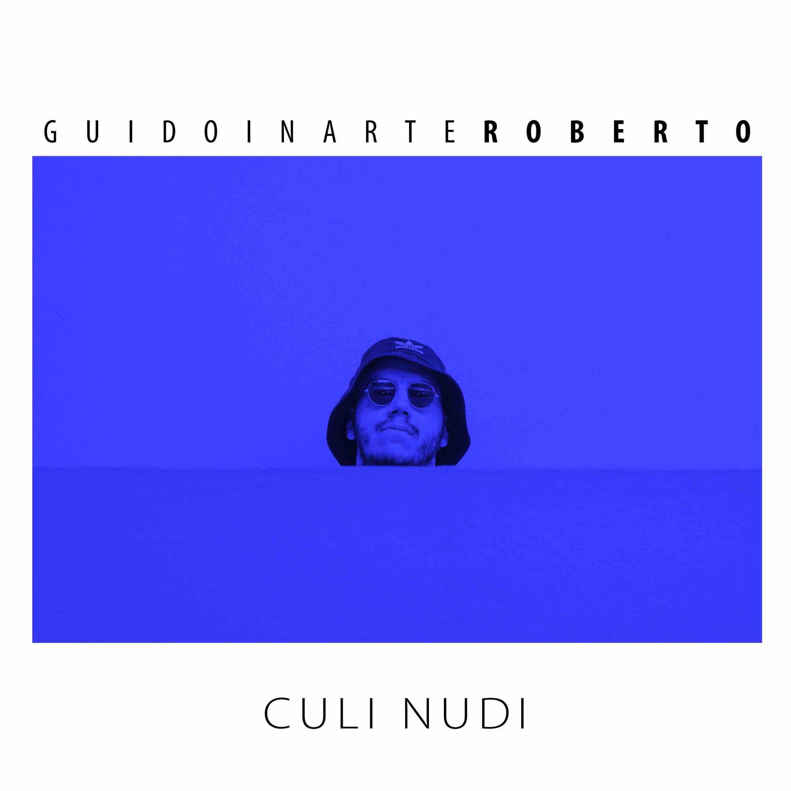 """Esce oggi in radio e in digitale """"Culi Nudi"""", il nuovo singolo del cantautore GuidoinarteRoberto"""