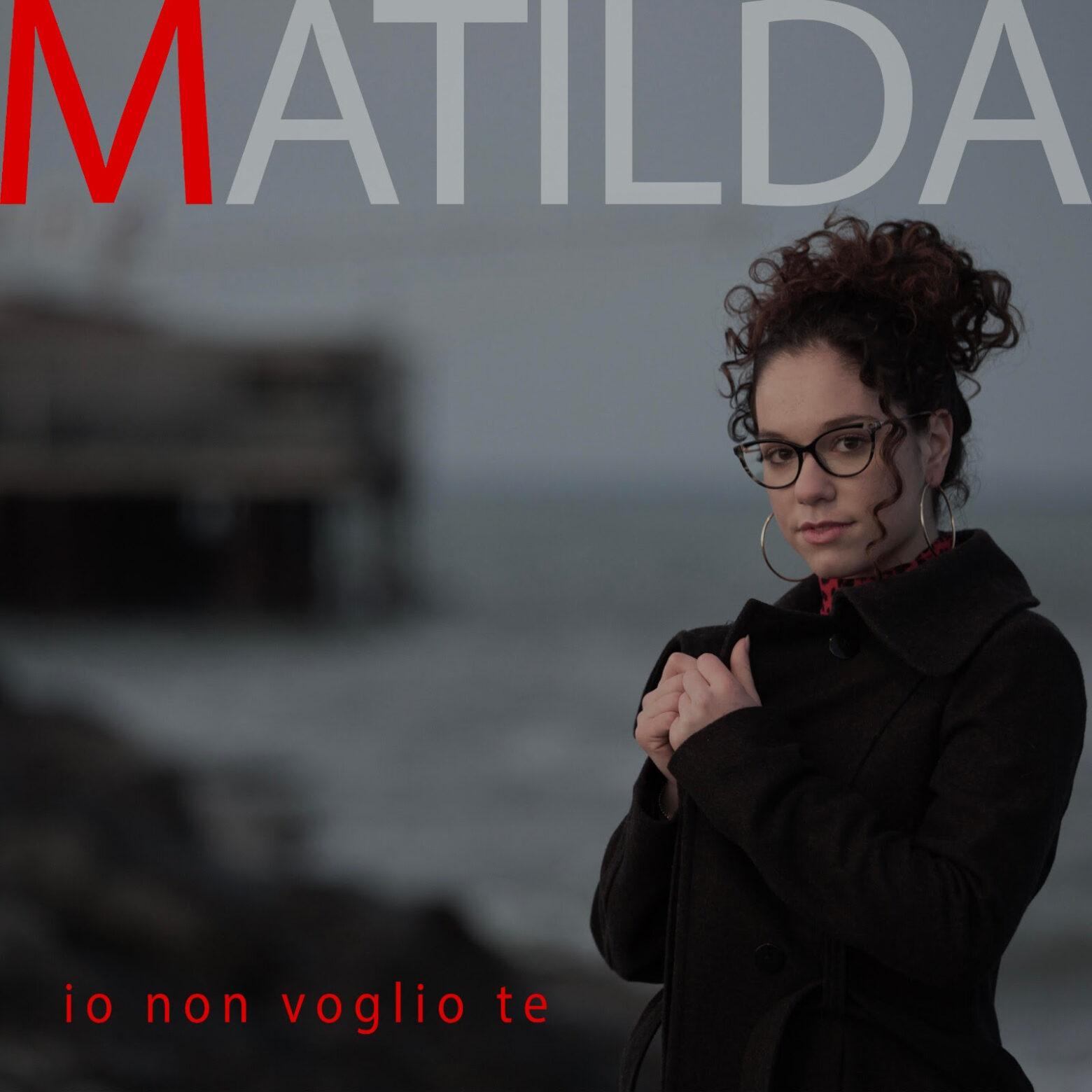 """MATILDA pubblica il suo brano d'esordio, """"IO NON VOGLIO TE"""", da oggi in radio e su tutte le piattaforme digitali"""